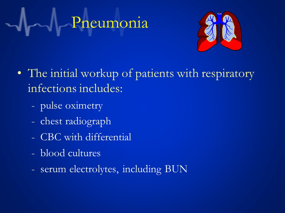 Pneumonia The initial workup of patients with respiratory infections includes: pulse oximetry. chest radiograph.
