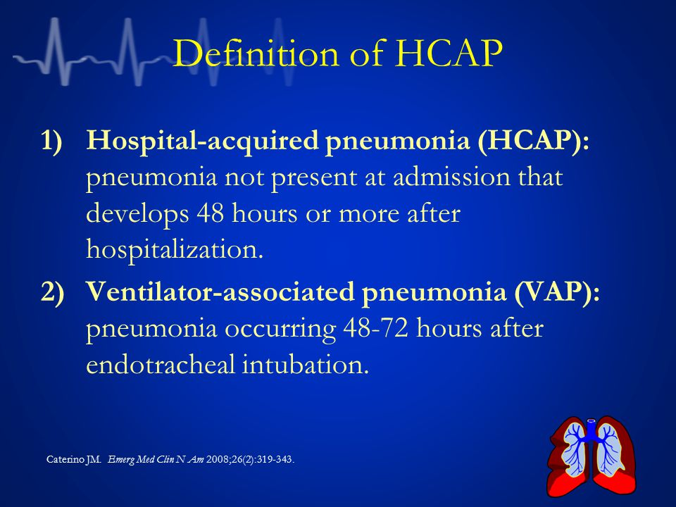 Definition of HCAP Hospital-acquired pneumonia (HCAP): pneumonia not present at admission that develops 48 hours or more after hospitalization.