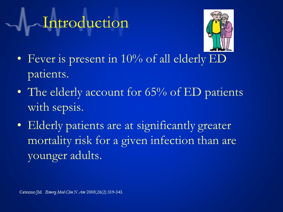 Introduction Fever is present in 10% of all elderly ED patients.