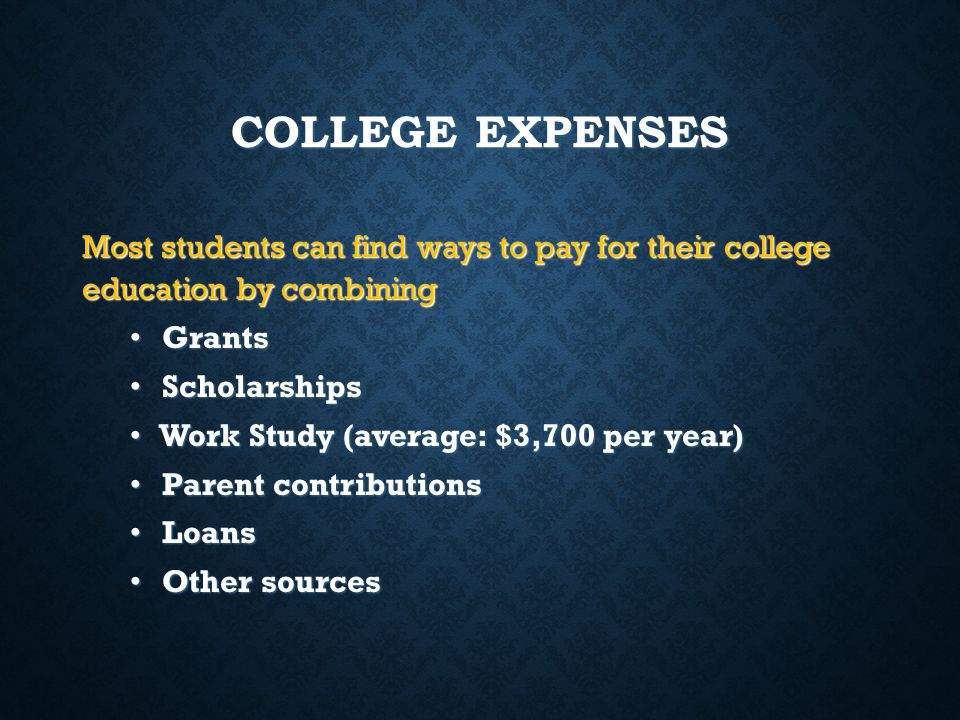 COLLEGE EXPENSES Most students can find ways to pay for their college education by combining. Grants.
