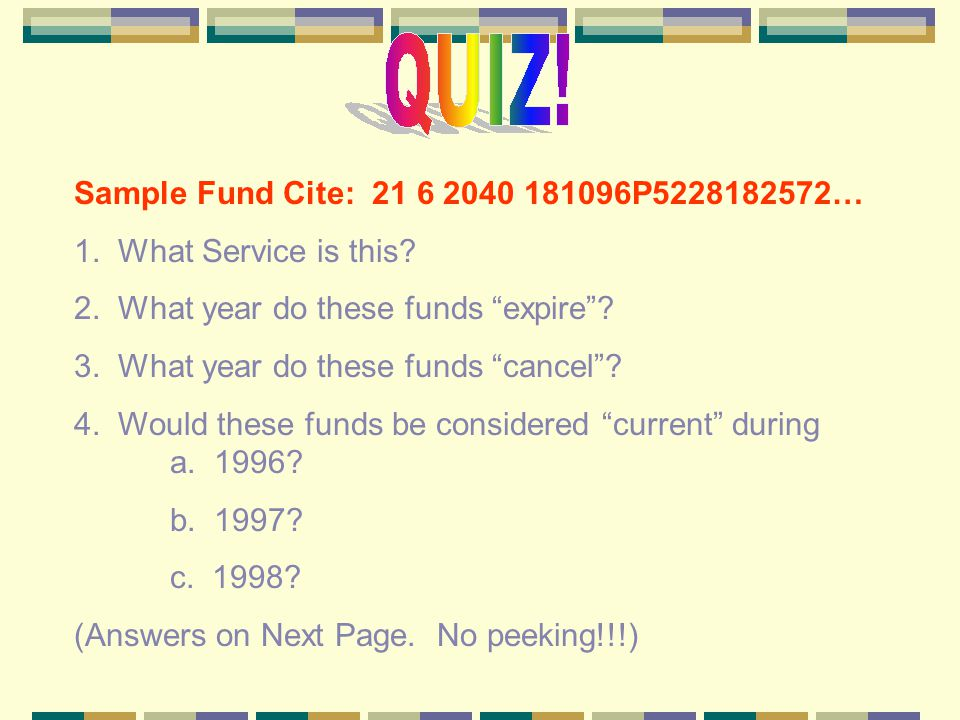 Sample Fund Cite: 21 6 2040 181096P5228182572… 1. What Service is this 2. What year do these funds expire