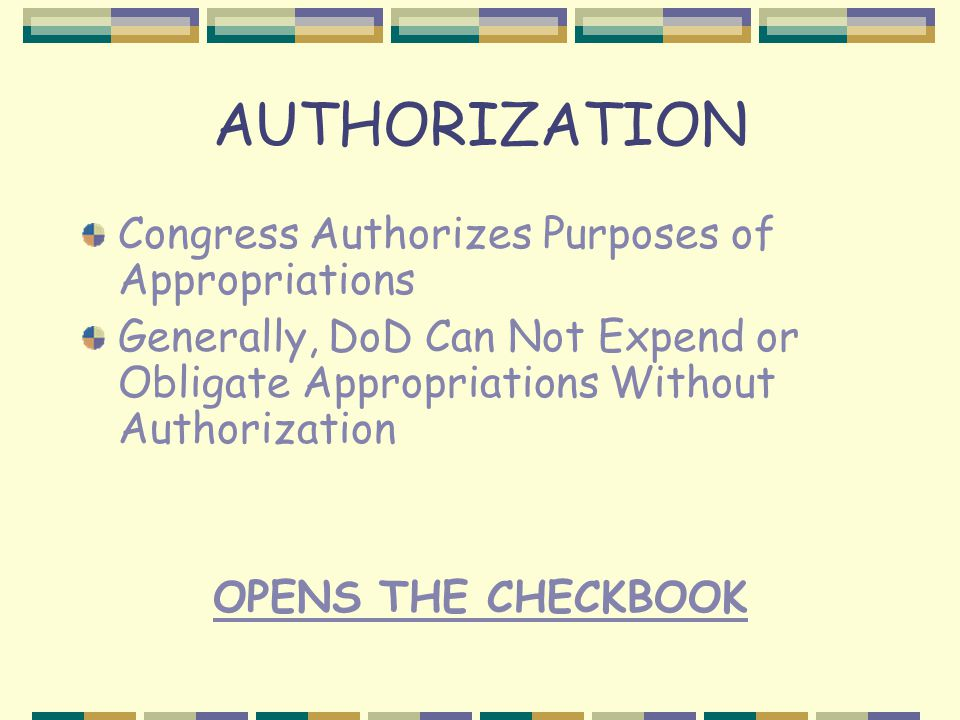 AUTHORIZATION Congress Authorizes Purposes of Appropriations