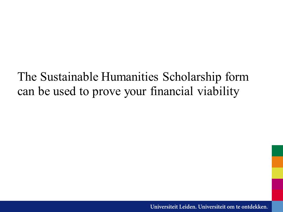 The Sustainable Humanities Scholarship form can be used to prove your financial viability