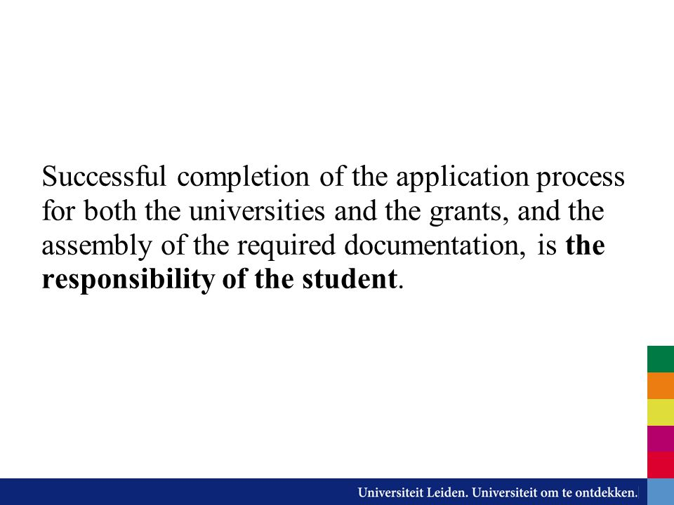 Successful completion of the application process for both the universities and the grants, and the assembly of the required documentation, is the responsibility of the student.