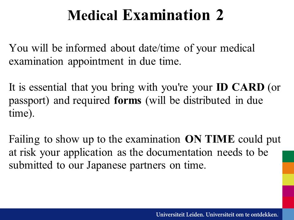 Medical Examination 2 You will be informed about date/time of your medical examination appointment in due time.