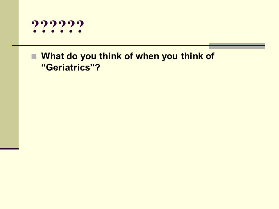 What do you think of when you think of Geriatrics