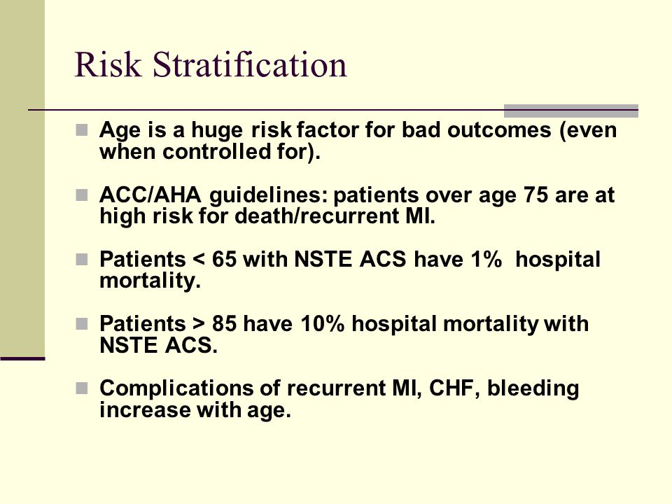 Risk Stratification Age is a huge risk factor for bad outcomes (even when controlled for).