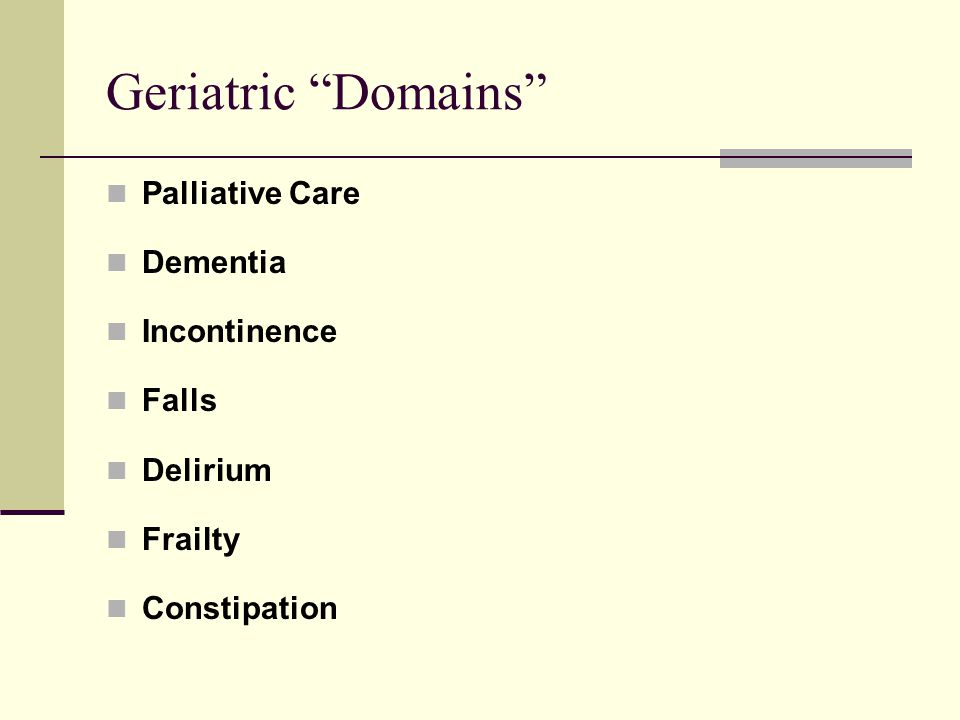 Geriatric Domains Palliative Care Dementia Incontinence Falls