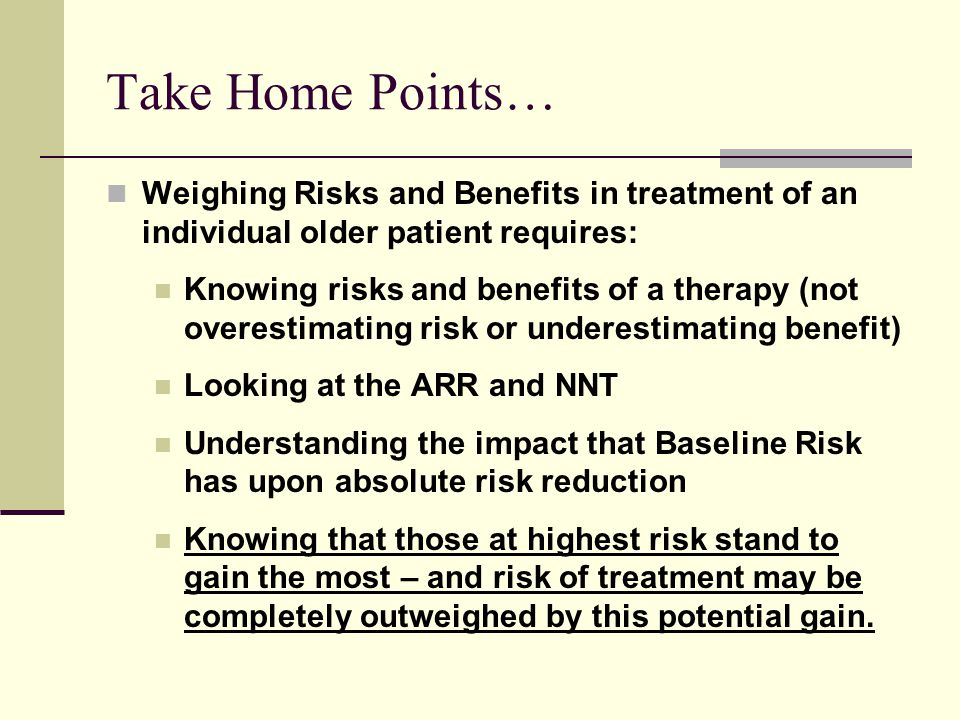 Take Home Points… Weighing Risks and Benefits in treatment of an individual older patient requires: