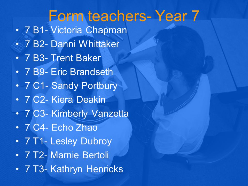 Form teachers- Year 7 7 B1- Victoria Chapman 7 B2- Danni Whittaker
