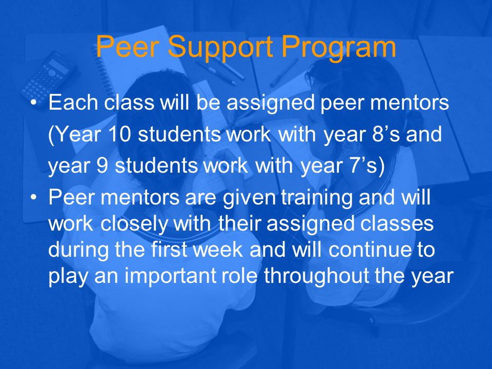 Peer Support Program Each class will be assigned peer mentors