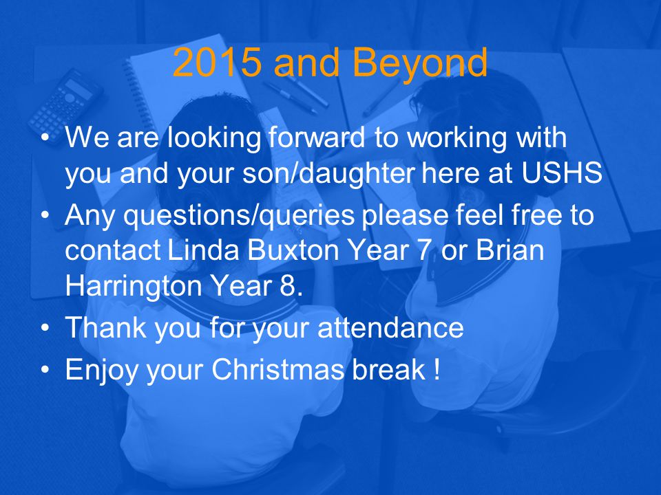 2015 and Beyond We are looking forward to working with you and your son/daughter here at USHS.