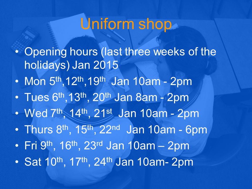 Uniform shop Opening hours (last three weeks of the holidays) Jan 2015