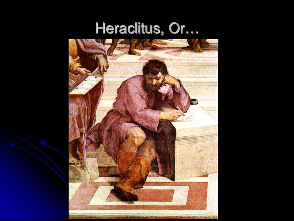 Heraclitus, Or…