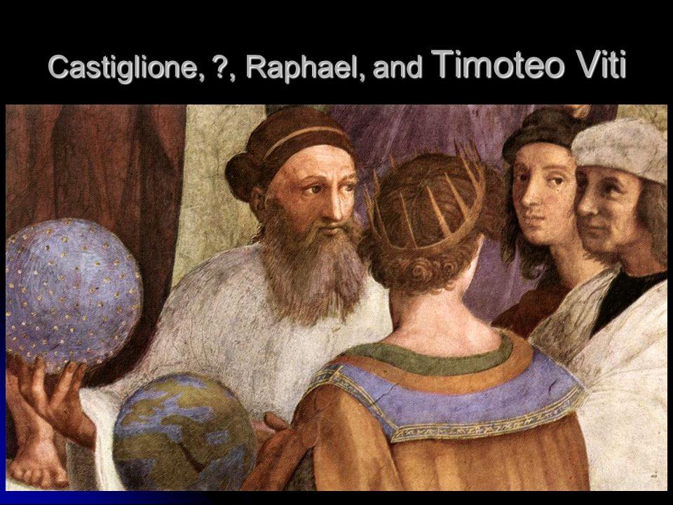 Castiglione, , Raphael, and Timoteo Viti