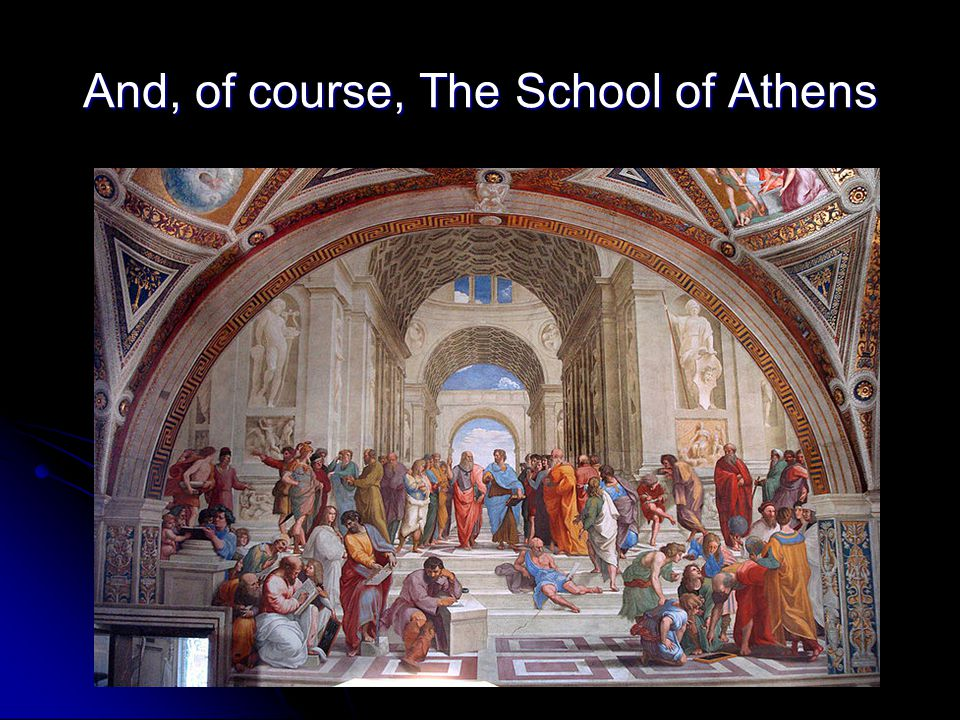 And, of course, The School of Athens