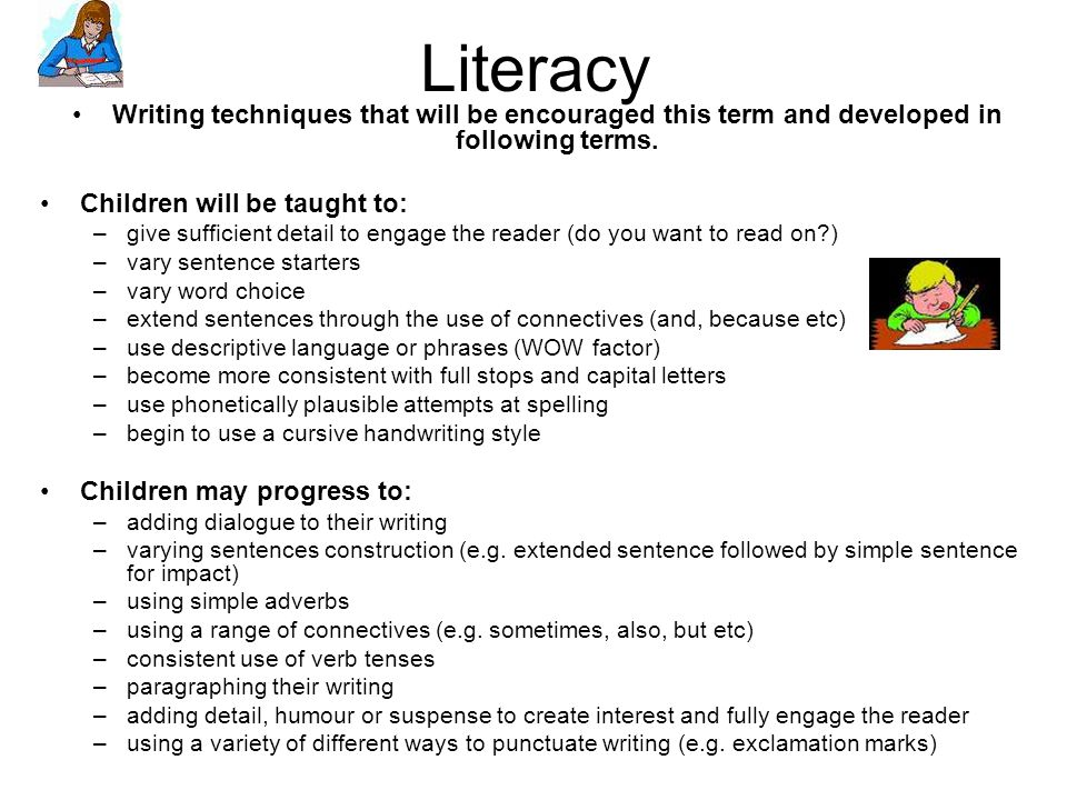 Literacy Writing techniques that will be encouraged this term and developed in following terms. Children will be taught to:
