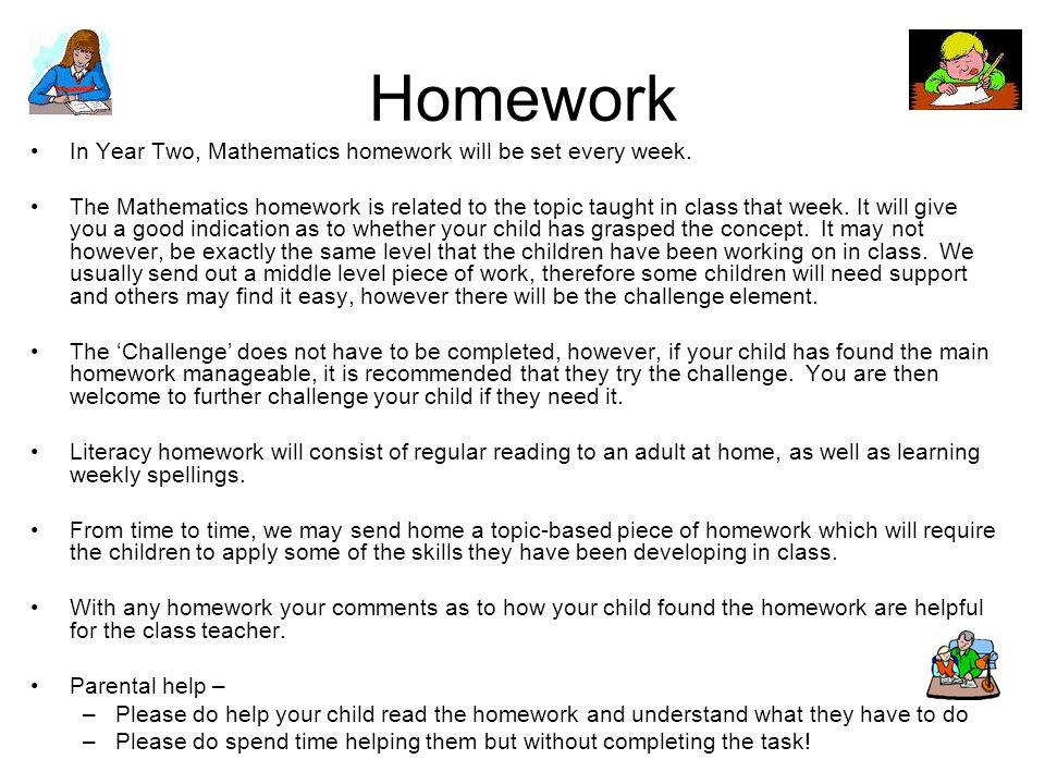 Homework In Year Two, Mathematics homework will be set every week.