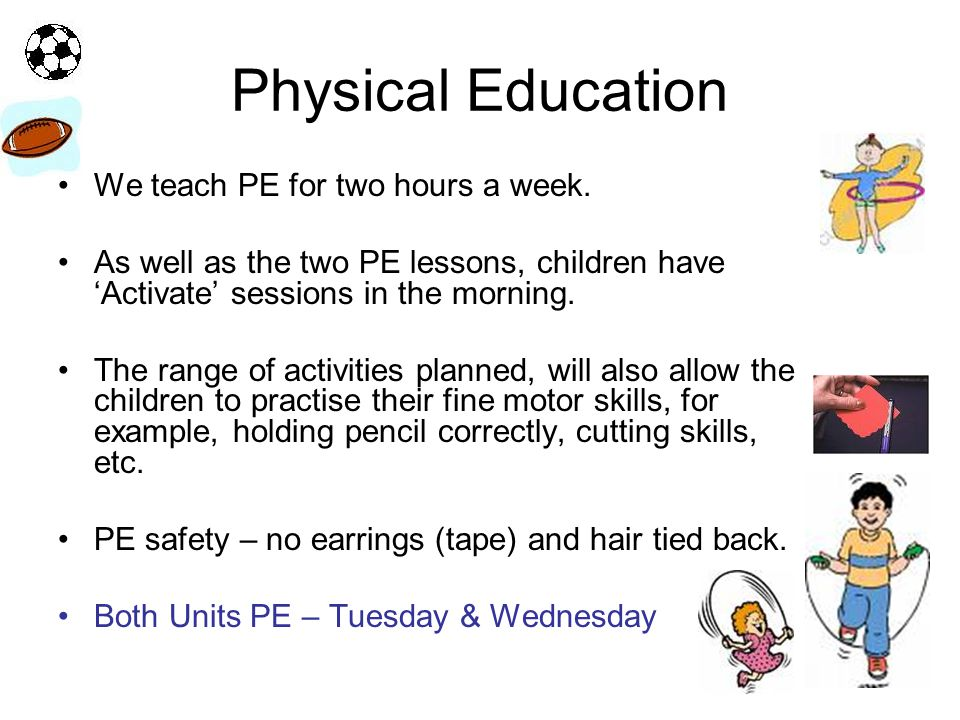 Physical Education We teach PE for two hours a week.