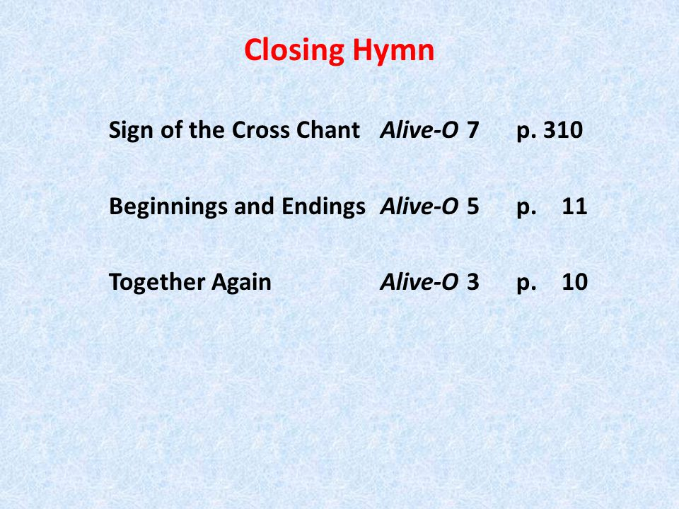 Closing Hymn Sign of the Cross Chant Alive-O 7 p. 310