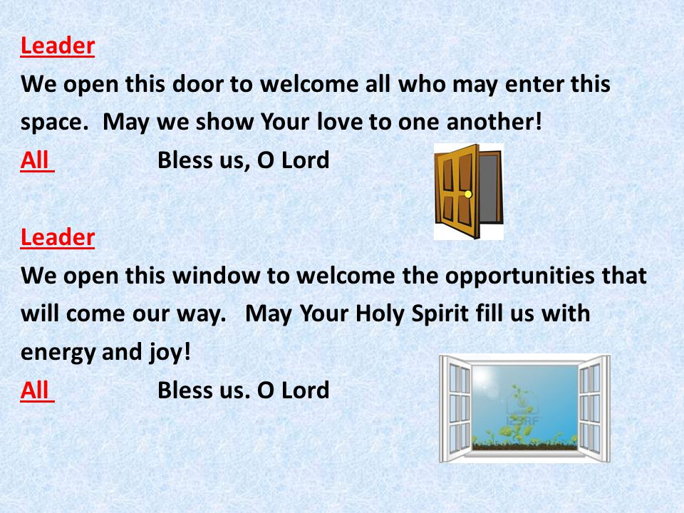 Leader We open this door to welcome all who may enter this space