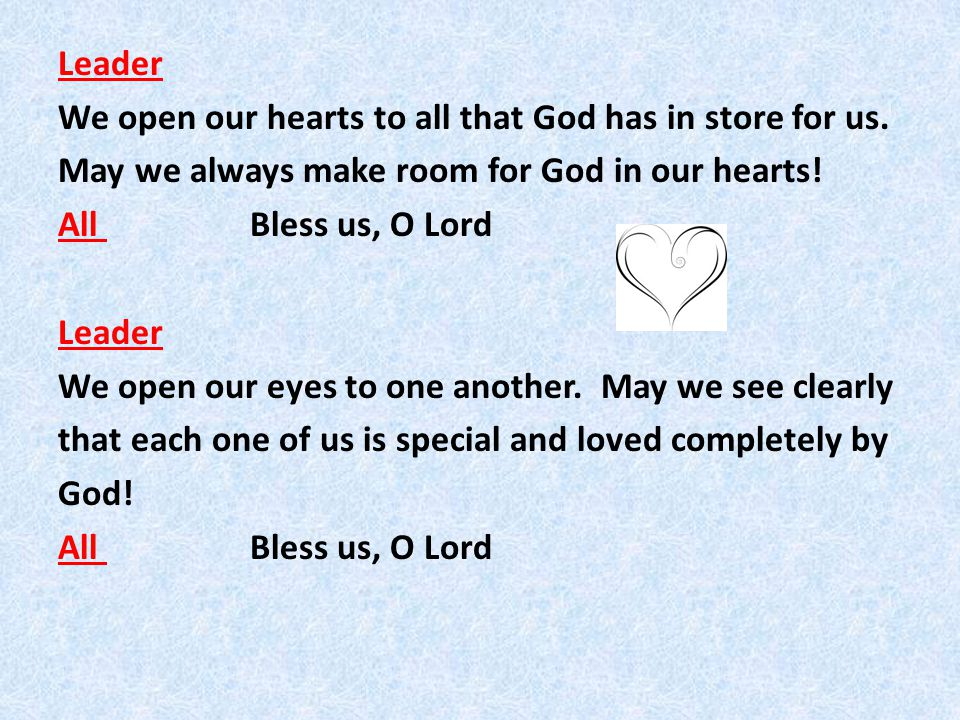 Leader We open our hearts to all that God has in store for us