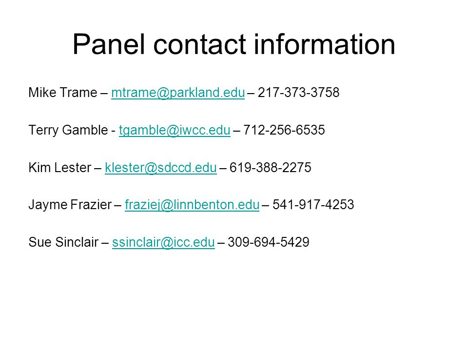Panel contact information Mike Trame – mtrame@parkland.edu – 217-373-3758. Terry Gamble - tgamble@iwcc.edu – 712-256-6535.