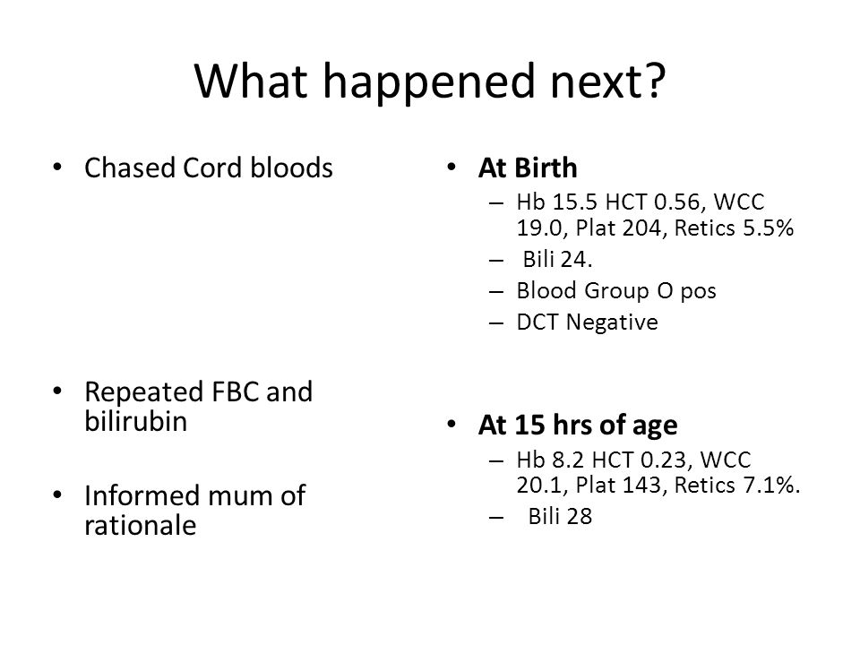 What happened next Chased Cord bloods Repeated FBC and bilirubin