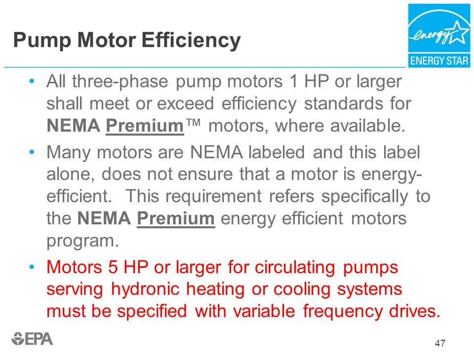 Pump Motor Efficiency All three-phase pump motors 1 HP or larger shall meet or exceed efficiency standards for NEMA Premium™ motors, where available.