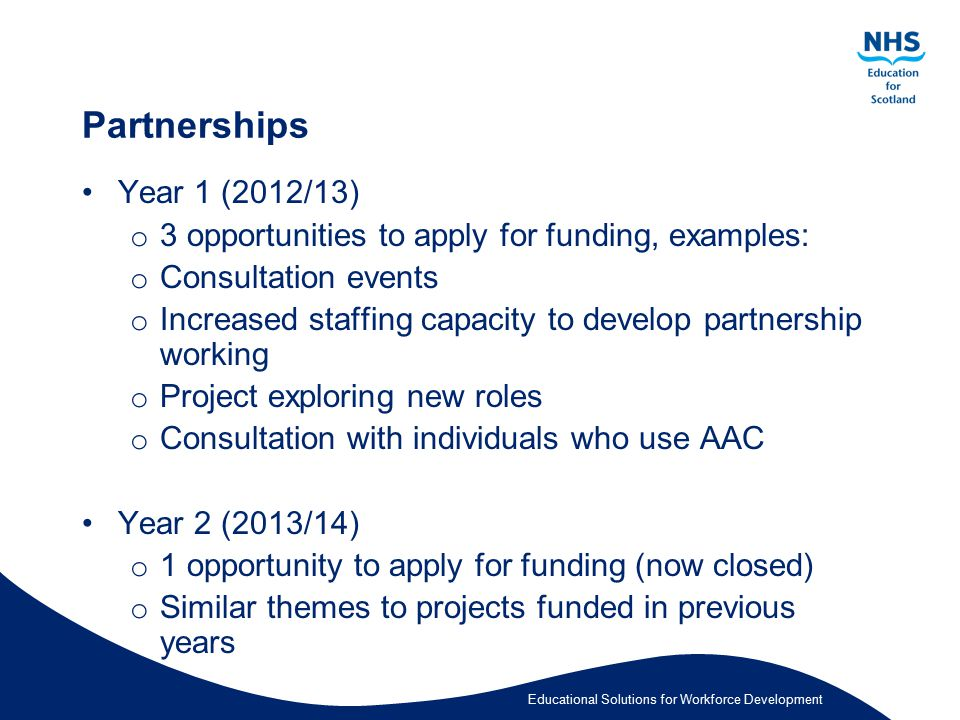 Partnerships Year 1 (2012/13) 3 opportunities to apply for funding, examples: Consultation events.