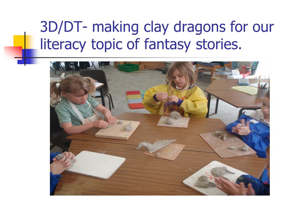 3D/DT- making clay dragons for our literacy topic of fantasy stories.