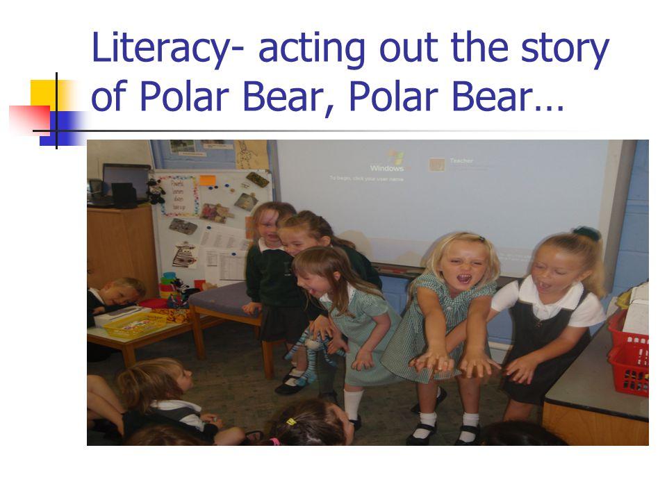 Literacy- acting out the story of Polar Bear, Polar Bear…