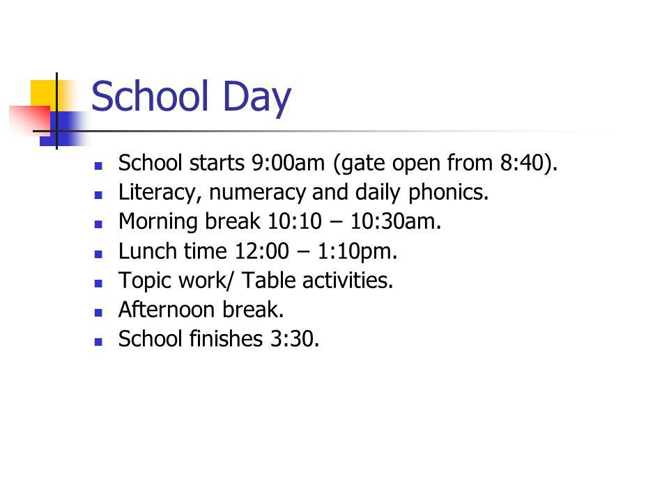 School Day School starts 9:00am (gate open from 8:40).