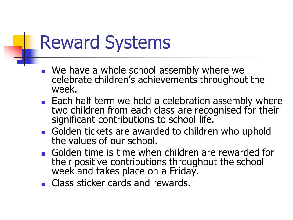 Reward Systems We have a whole school assembly where we celebrate children's achievements throughout the week.