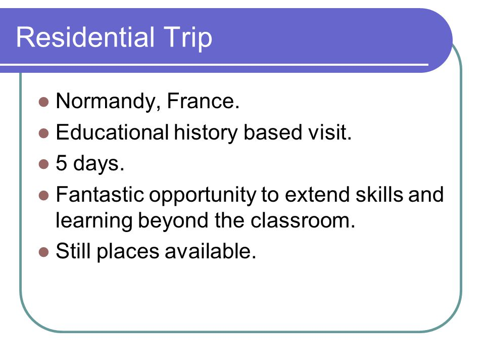 Residential Trip Normandy, France. Educational history based visit.