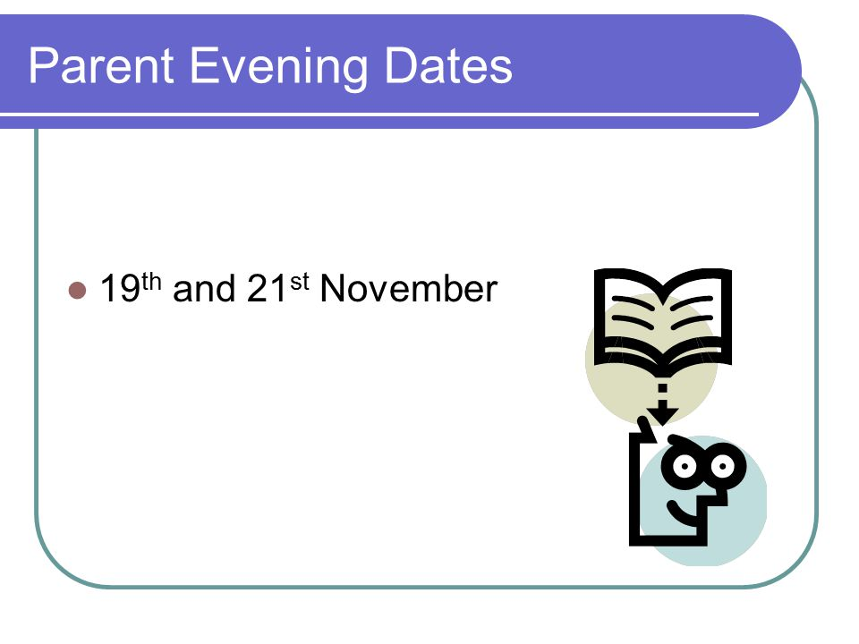 Parent Evening Dates 19th and 21st November