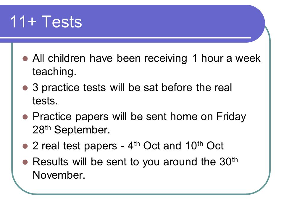 11+ Tests All children have been receiving 1 hour a week teaching.