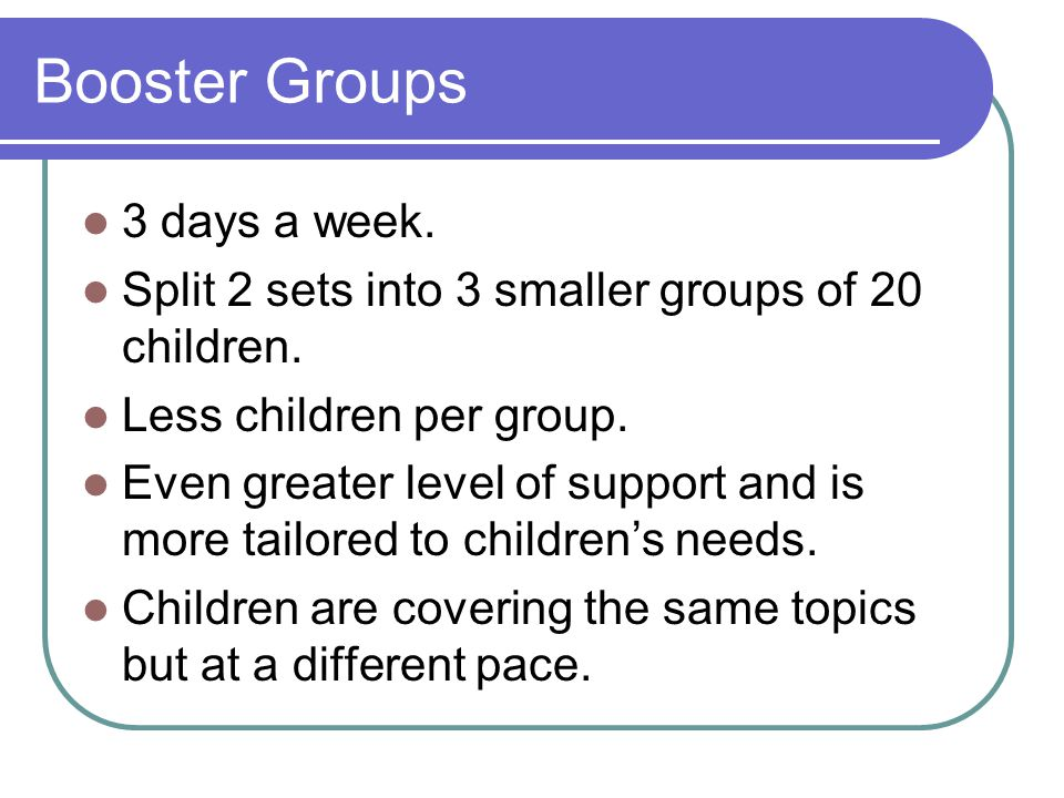 Booster Groups 3 days a week.