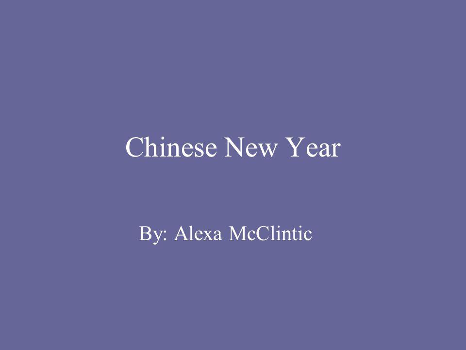 Chinese New Year By: Alexa McClintic