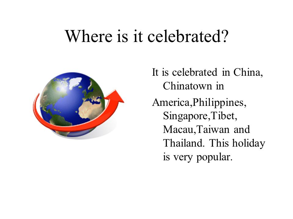Where is it celebrated It is celebrated in China, Chinatown in