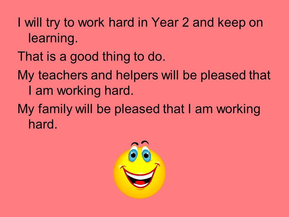I will try to work hard in Year 2 and keep on learning.