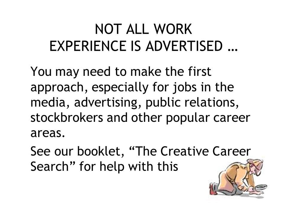 NOT ALL WORK EXPERIENCE IS ADVERTISED …