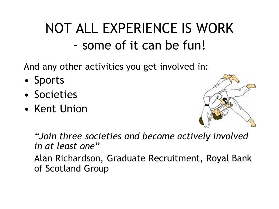 NOT ALL EXPERIENCE IS WORK - some of it can be fun!