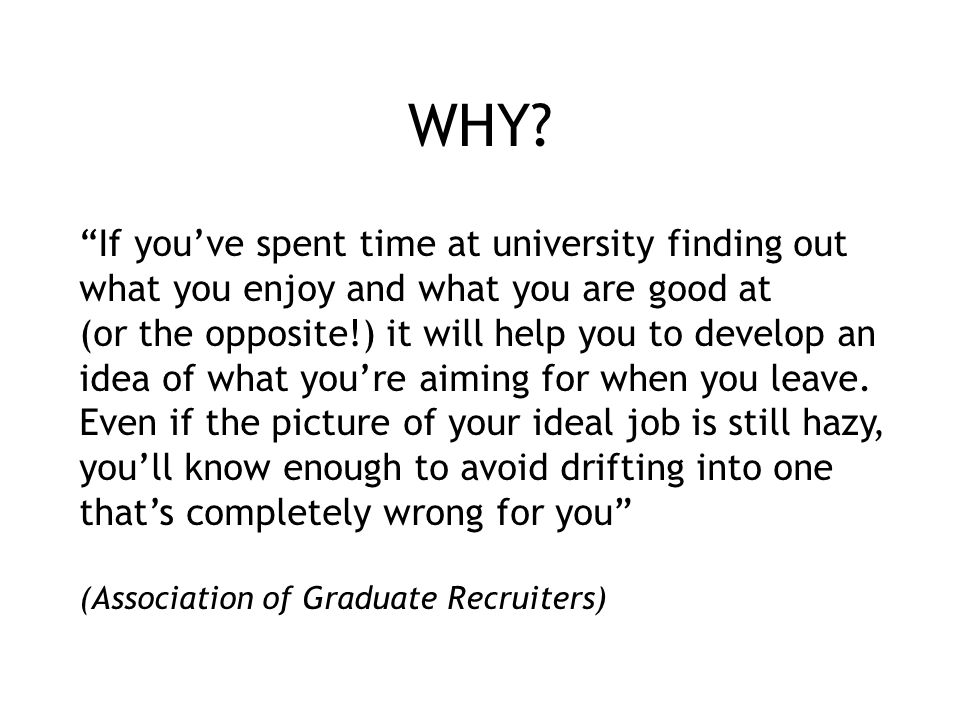 WHY If you've spent time at university finding out