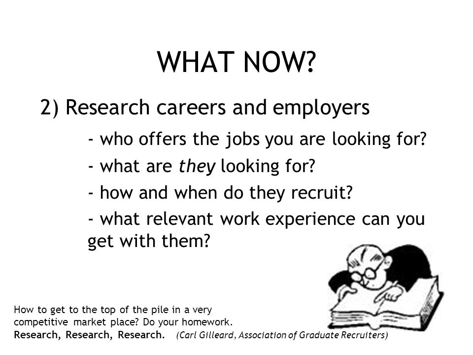 WHAT NOW 2) Research careers and employers