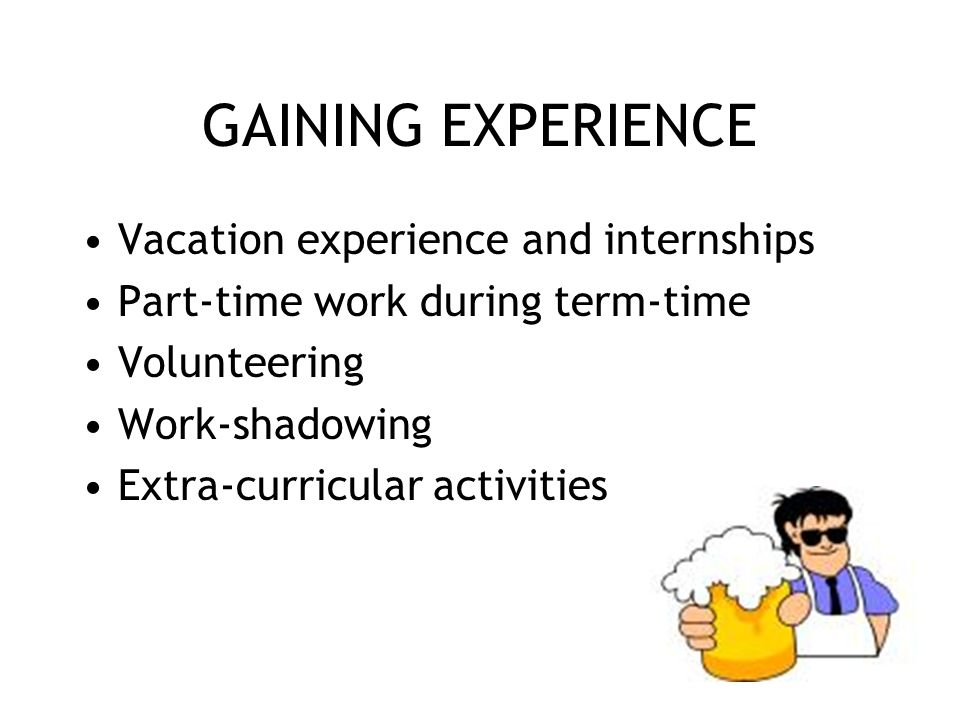 GAINING EXPERIENCE Vacation experience and internships