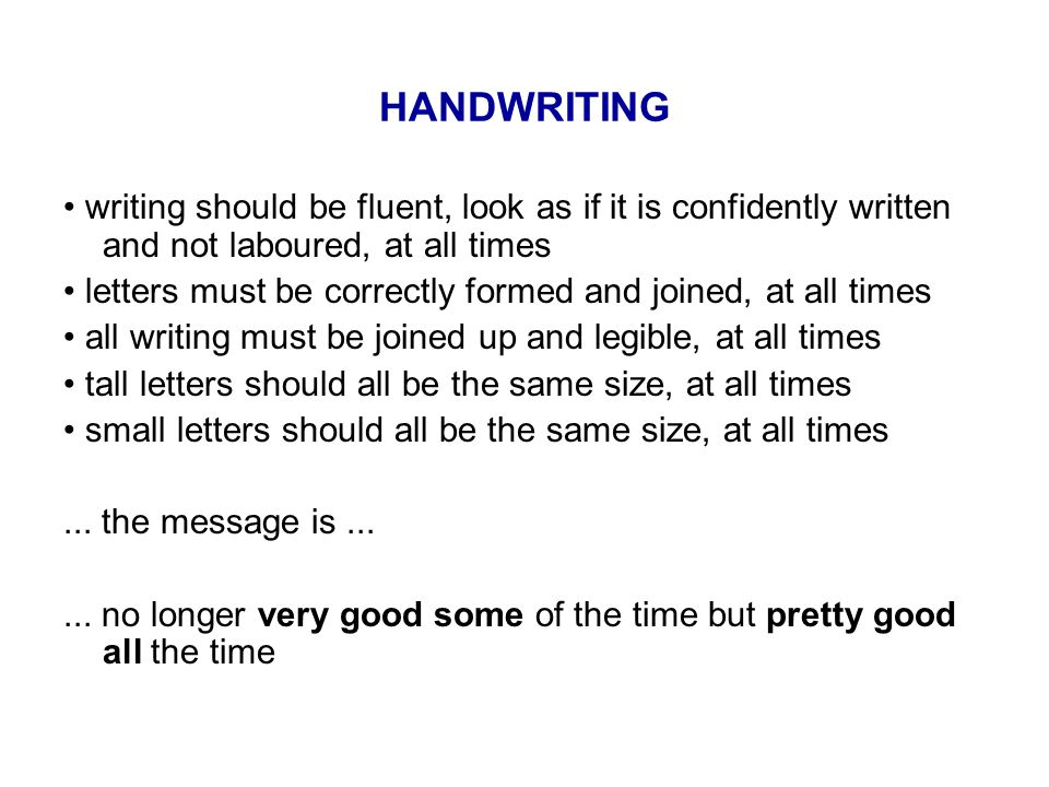 HANDWRITING • writing should be fluent, look as if it is confidently written and not laboured, at all times.