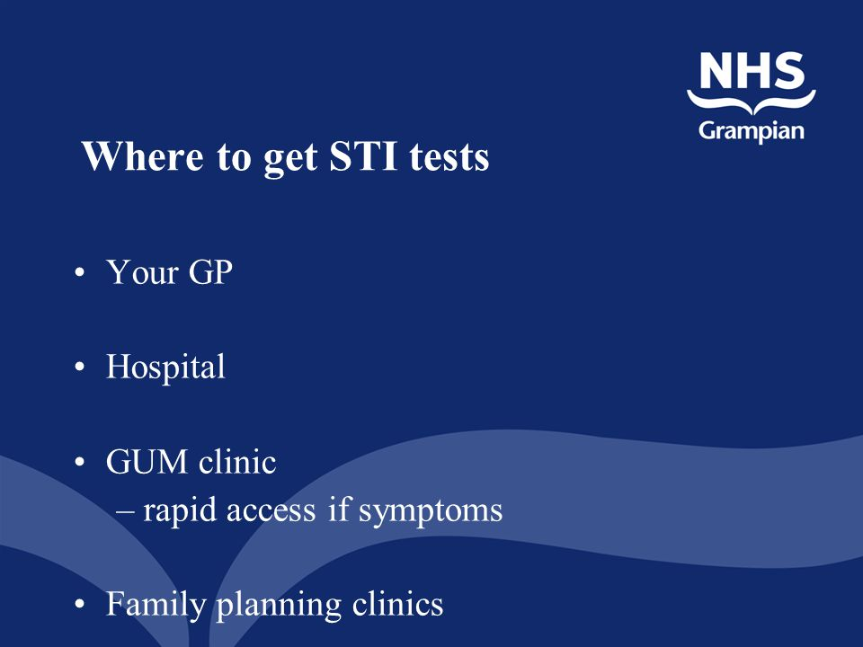 Where to get STI tests Your GP Hospital GUM clinic