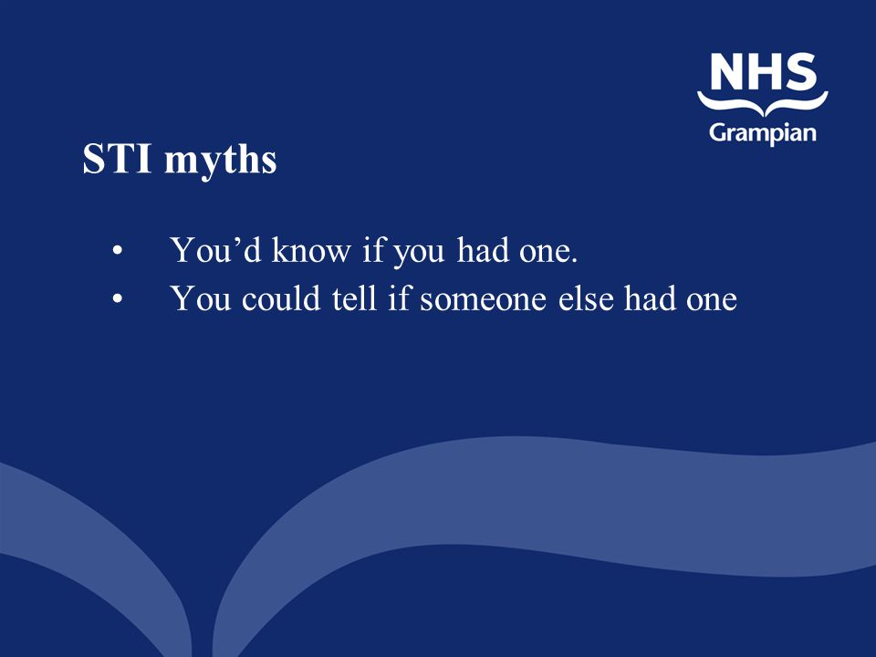 STI myths You'd know if you had one.
