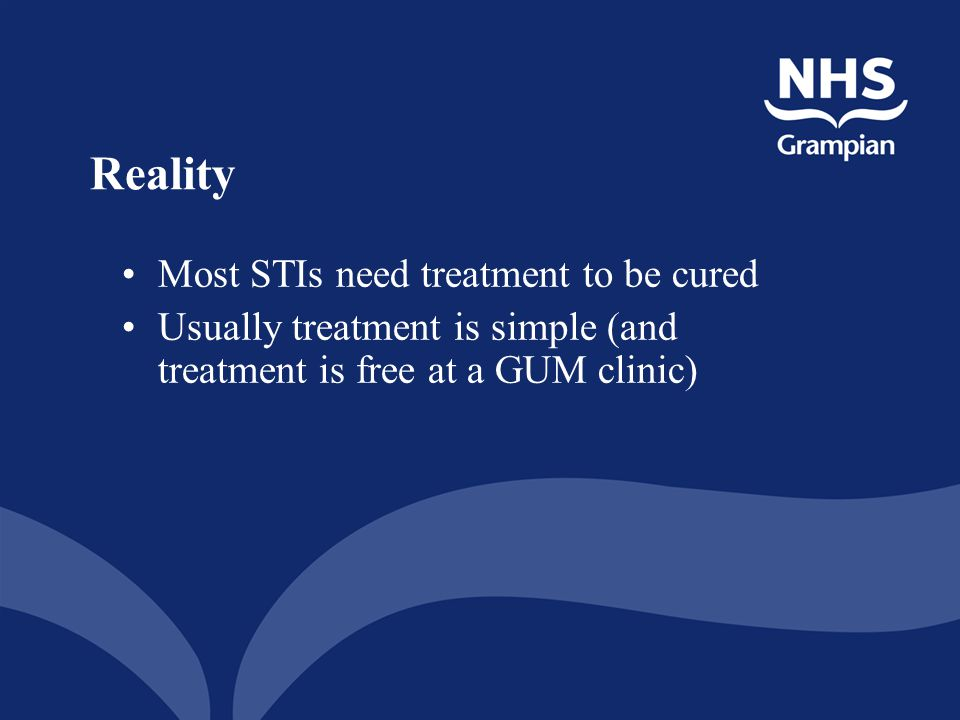 Reality Most STIs need treatment to be cured